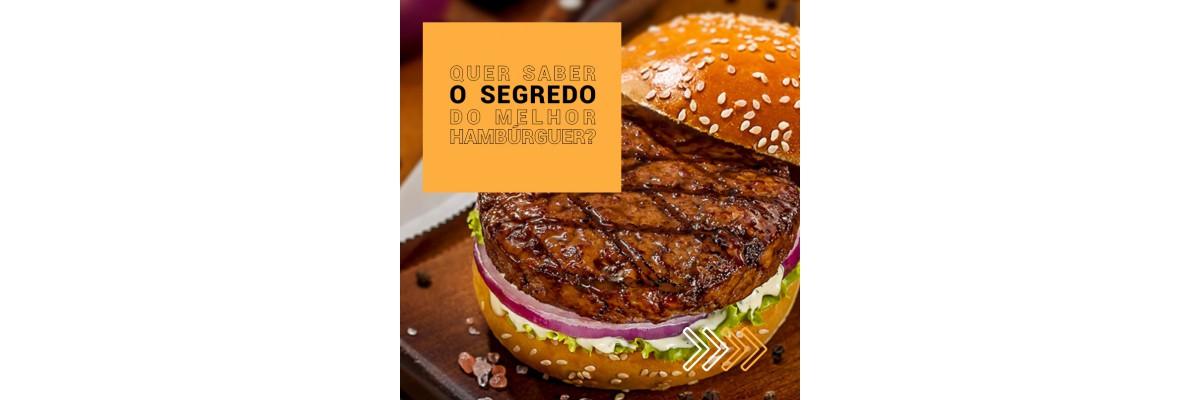 Quer saber o segredo do melhor Hambúrguer?